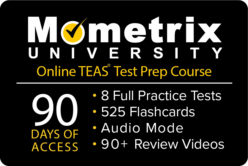 90 days of access to Mometrix University Online TEAS Test Prep Course. 8 Full Practice Tests, 525 Flashcards, Audio Mode, and over 90 review videos.